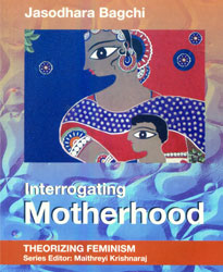 Interrogating Motherhood: Theorizing Feminism series