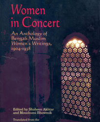 Women in Concert: An Anthology of Bengali Muslim Women's Writings, 1904-1938
