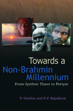 Towards a Non-Brahmin Millennium: From Iyothee Thass to Periyar